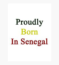 Proudly Born In Senegal Photographic Print