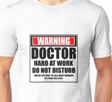 Warning Doctor Hard At Work Do Not Disturb Unisex T-Shirt