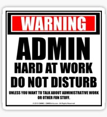 Warning Admin Hard At Work Do Not Disturb Sticker