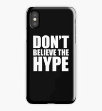 Don't Believe the Hype iPhone Case