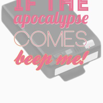 If the apocalypse comes, beep me! by elleyezee