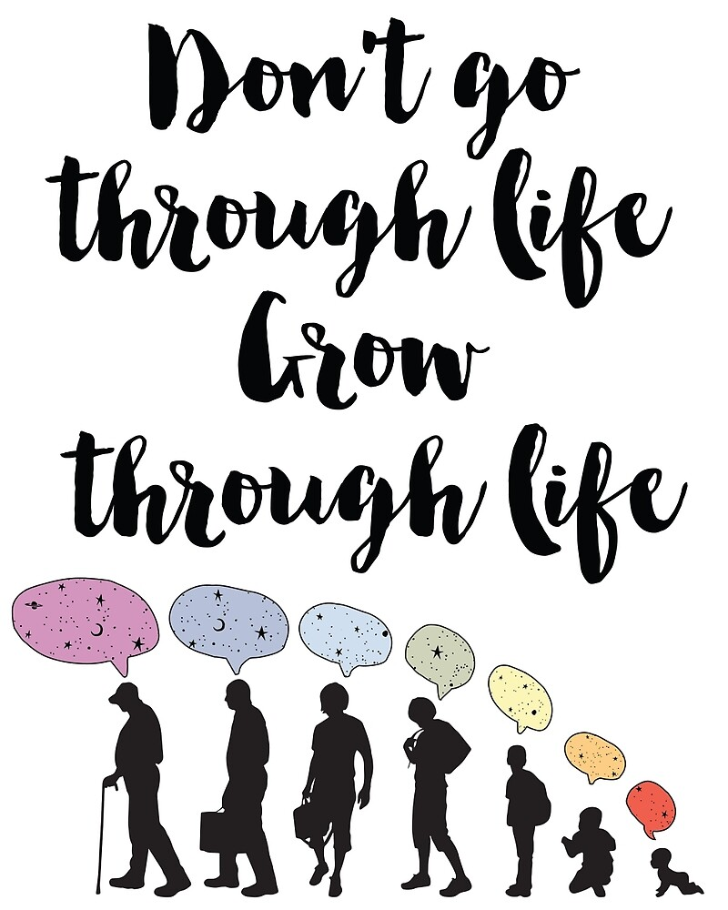 Don't go through life, grow through life Quote by deificusArt