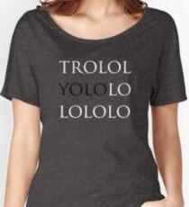 YOLO - trololoyolololo Women's Relaxed Fit T-Shirt
