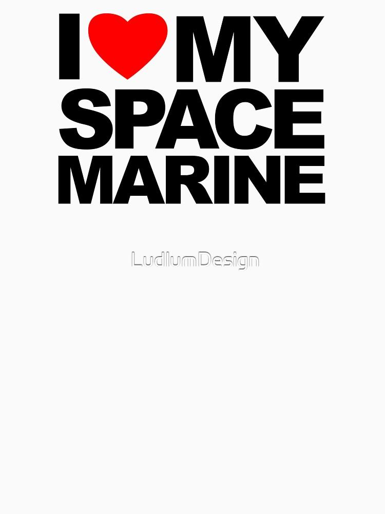 I Love My Space Marine by LudlumDesign