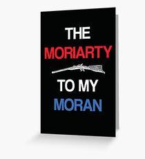 Moriarty to my Moran (Black) Greeting Card