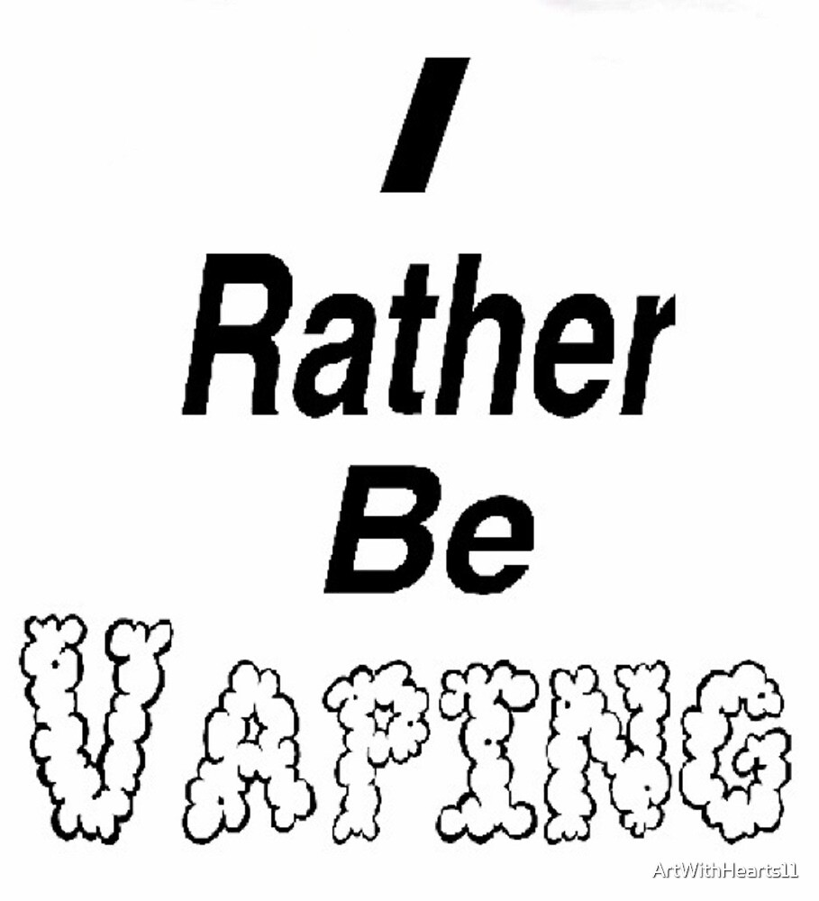 I Rather Be Vaping / Vape  by ArtWithHearts11