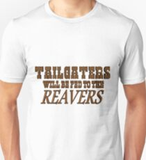 Tailgaters will be Fed to the Reavers Unisex T-Shirt
