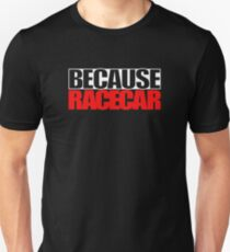 Because Racecar Unisex T-Shirt