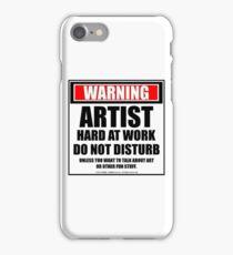 Warning Artist Hard At Work Do Not Disturb iPhone Case/Skin