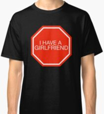 STOP: I have a girlfriend Classic T-Shirt