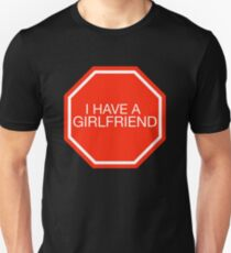 STOP: I have a girlfriend T-Shirt