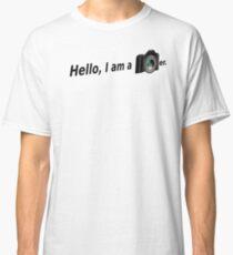 Hello There is a Photographer in the House! Classic T-Shirt