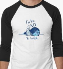 Too Sad to Walk Baseball ¾ Sleeve T-Shirt