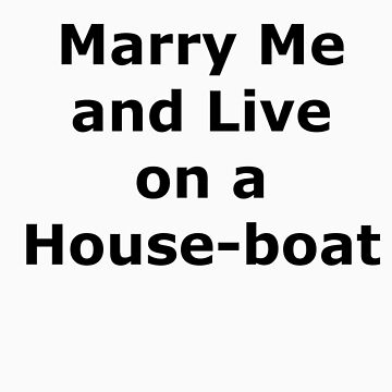 Marry Me and Live on a Houseboat  by pepsiandnutella
