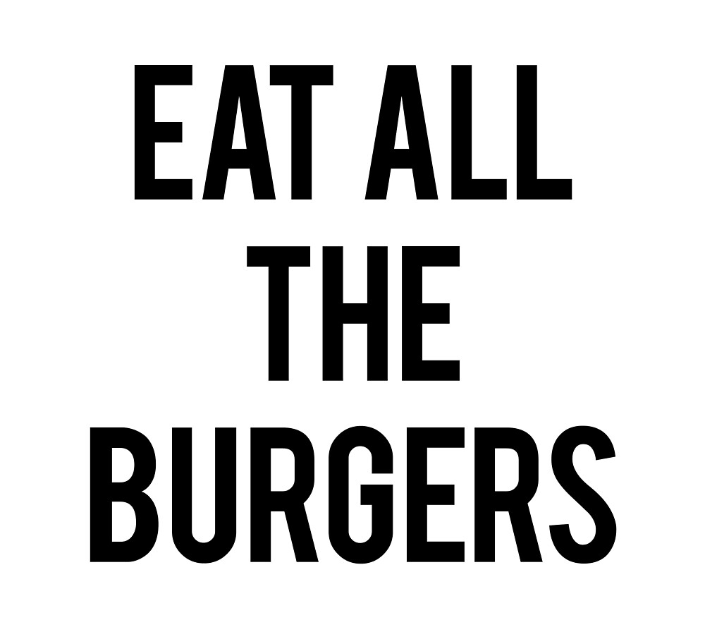 EAT ALL THE BURGERS!  by lvbb