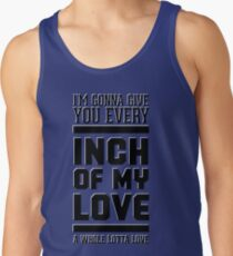 Every inch of my love Tank Top