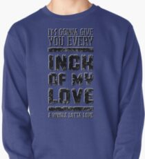 Every inch of my love (Grunge ver.) Pullover