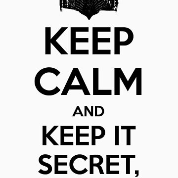 Keep Calm and Keep It Secret, Keep It Safe by zachsbanks