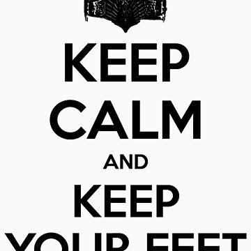 Keep Calm and Keep Your Feet by zachsbanks