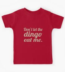 Don't let the Dingo eat me. Kids Tee