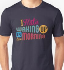 I Hate Waking Up  T-Shirt