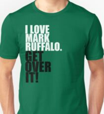 I love Mark Ruffalo. Get over it! Unisex T-Shirt