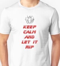 Keep Calm and Let it Rip Unisex T-Shirt