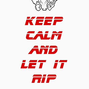 Keep Calm and Let it Rip by PjMann