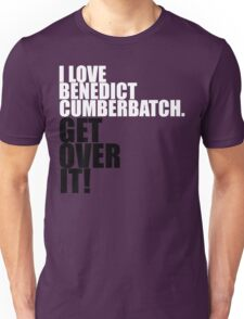 I love Benedict Cumberbatch. Get over it! Unisex T-Shirt