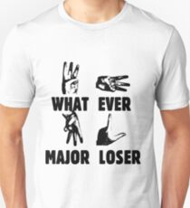 WHAT EVER MAJOR LOSER Unisex T-Shirt