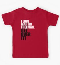 I love Martin Freeman. Get over it! Kids Tee