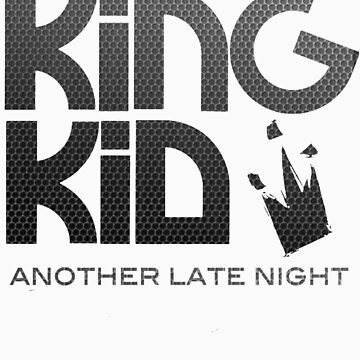 KiNG KiD Another Late Night by shotsinthedark