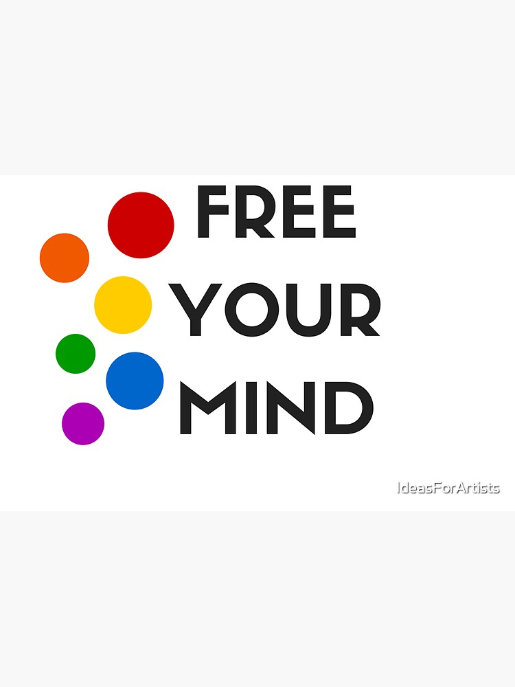 FREE YOUR MIND! by IdeasForArtists