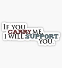 Carry me and I'll support you Sticker