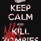 Keep Calm and Kill Zombies by Vigilantees .