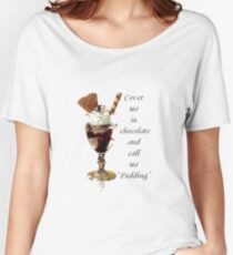 Cover Me In Chocolate And Call Me Pudding Women's Relaxed Fit T-Shirt