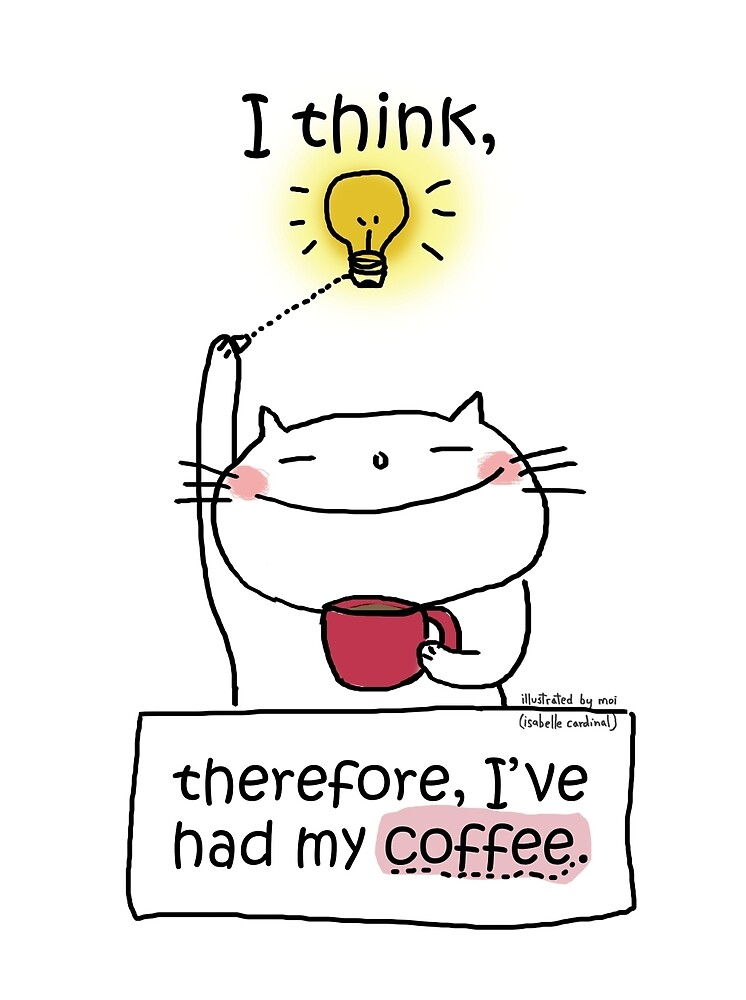 I think, therefore, I've had my coffee / Cat doodle by eyecreate