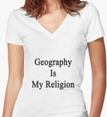 Geography Is My Religion Women's Fitted V-Neck T-Shirt
