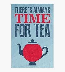 There's always time for tea Photographic Print