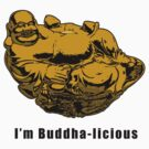 I'm Buddha-licious by Scott Ruhs