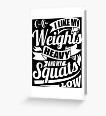 I Like My Weights Heavy & My Squats Low Gym Fitness Greeting Card