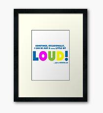 A little bit loud! Framed Print