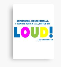 A little bit loud! Canvas Print