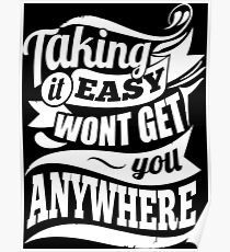 Taking It Easy Won't Get You Anywhere Gym Motivation Poster