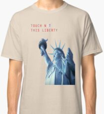 TOUCH NOT THIS LIBERTY Classic T-Shirt