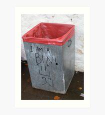 I am a bin Art Print
