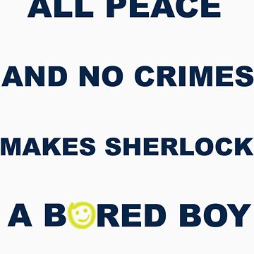 All peace and no crimes makes Sherlock a bored boy. by withoutwax94