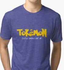 TOKEMON - gotta smoke em' all Tri-blend T-Shirt