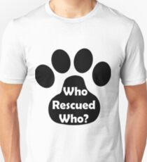 Who Rescued Who? In Black. T-Shirt