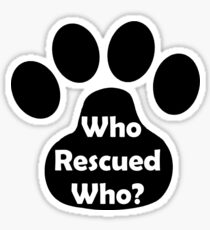 Who Rescued Who? In Black. Sticker
